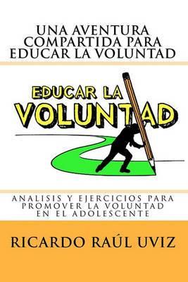 Una Aventura Compartida Para Educar La Voluntad: Analisis y Ejercicios Para Promover La Voluntad del Adolescente