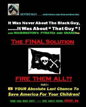 It Was Never about the Black Guy, It Was about That Guy! and Washington's Pyrates and Snakesss. the Final Solution - Fire Them All: Time Has Run Out