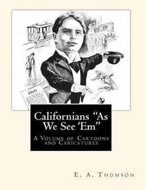 Californians as We See 'em: A Volume of Cartoons and Caricatures