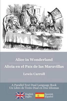 Alice in Wonderland / Alicia En El Pais de Las Maravillas: Alice's Classic Adventures in a Bilingual Parallel English/Spanish Edition - Las Aventuras Classicas de Alicia, Una Edicion Bilingue Ingles/Espanol