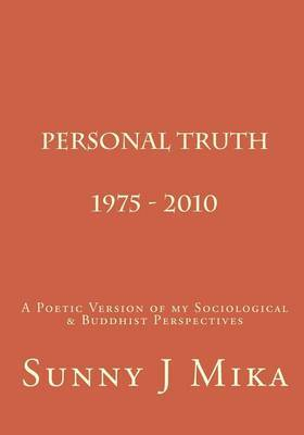 Personal Truth 1975 - 2010: A Poetic Version of My Sociological & Buddhist Perspectives