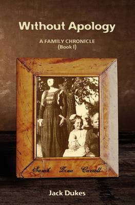 Without Apology: A Family Chronicle (Book I)