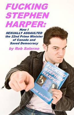 Fucking Stephen Harper: How I Sexually Assaulted the 22nd Prime Minister of Canada and Saved Democrcacy