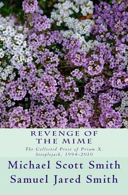 Revenge of the Mime: The Collected Prose of Priam X. Steeplejack, 1994-2010