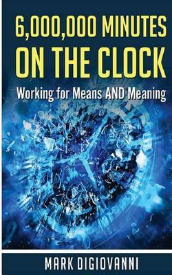 6,000,000 Minutes on the Clock: Working for Means and Meaning