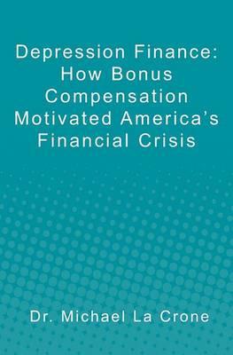 Depression Finance: How Bonus Compensation Motivated America's Financial Crisis