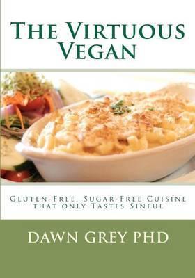 The Virtuous Vegan: Gluten-Free, Sugar-Free Cuisine