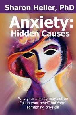 Anxiety: Hidden Causes: Why Your Anxiety May Not Be All in Your Head But from Something Physical