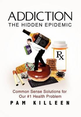 Addiction: The Hidden Epidemic