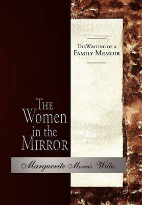 The Women in the Mirror: The Writing of a Family Memoir