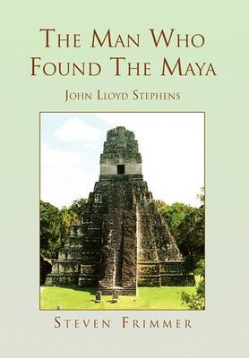 The Man Who Found the Maya