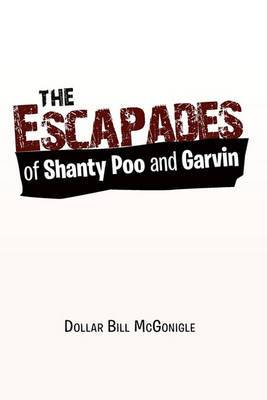 The Escapades of Shanty Poo and Garvin
