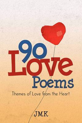 90 Love Poems: Themes of Love from the Heart