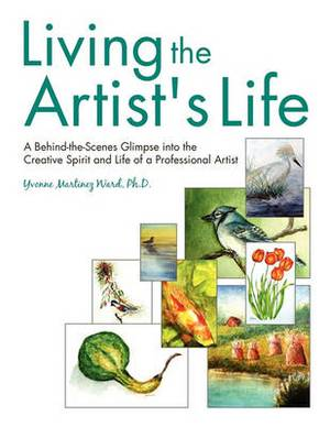 Living the Artist's Life: A Behind-The-Scenes Glimpse Into the Creative Spirit and Life of a Professional Artist