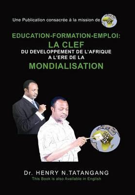 Education-Formation-Emploi: La Clef Du Development de L'Afrique A L'Ere de La Mondialisation