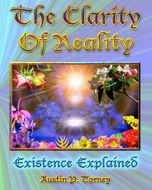The Clarity of Reality: Existence Explained
