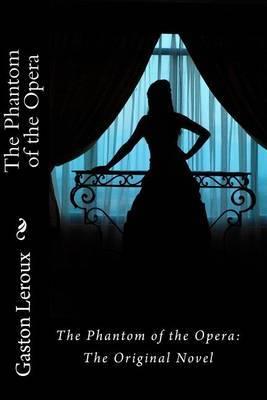 The Phantom of the Opera: The Original Novel