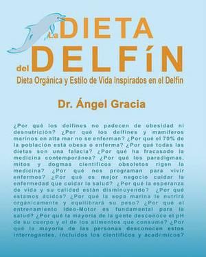 La Dieta del Delfin: Dieta Organica y Estilo de Vida Inspirados En El Delfin
