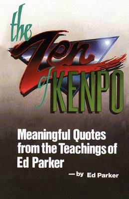 The Zen of Kenpo: Meanignful Quotes from the Teachings of Ed Parker