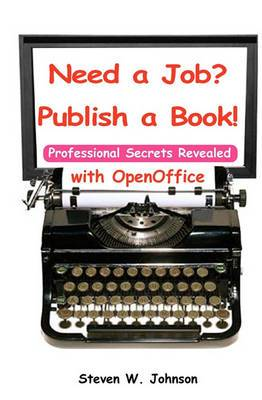 Need a Job? Publish a Book!: With Openoffice