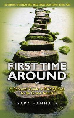 First Time Around: A Parental Guide in Raising Kids to Be Great Adults