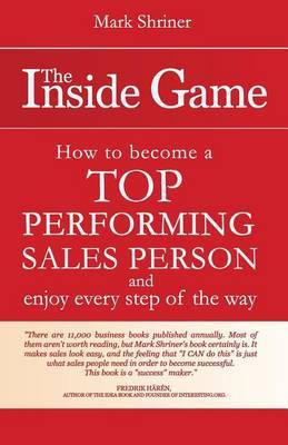 The Inside Game: How to Become a Top Performing Salesperson and Enjoy Every Step of the Way