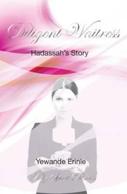 Holy Spirit Diaries: Diligent Waitress - Hadassah's Story