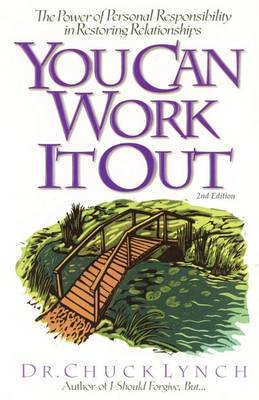 You Can Work It Out 2nd Edition: The Power of Personal Responsibility in Restoring Relationships