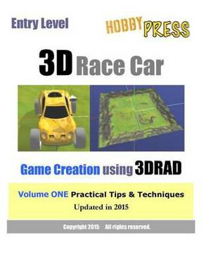 Entry Level 3D Race Car Game Creation Using 3D Rad: Volume One Practical Tips & Techniques