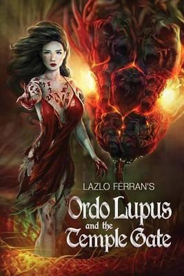 Ordo Lupus and the Temple Gate: An Ex Secret Agent Paranormal Investigator Thriller