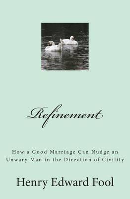 Refinement: How a Good Marriage Can Nudge an Unwary Man in the Direction of Civility
