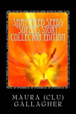 Shattered Seeds: Sofia's Story: Collector's Edition