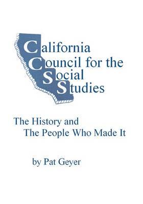 California Council for the Social Studies, the History and the People Who Made It