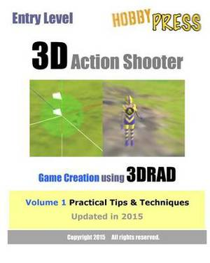 Entry Level 3D Action Shooter Game Creation Using 3drad: Volume 1 Practical Tips & Techniques