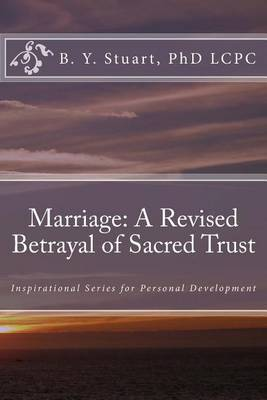Marriage: A Revised Betrayal of Sacred Trust: Inspirational Series for Personal Development