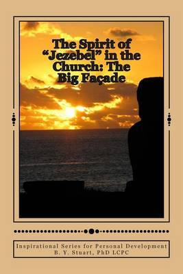 The Spirit of Jezebel in the Church: The Big Facade: Inspirational Series for Personal Development