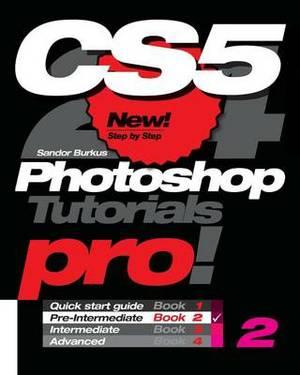 Photoshop Cs5, Pro! Book 2: Pre-Intermediate