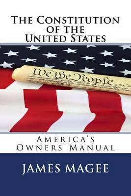 The Constitution of the United States: America's Owners Manual