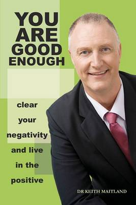 You Are Good Enough Clear Your Negativity and Live in the Postive