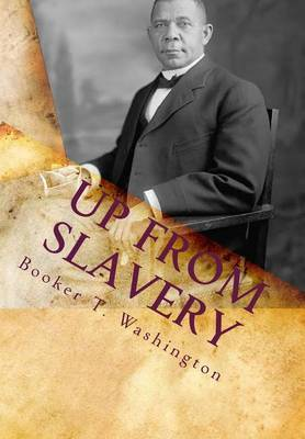 Up from Slavery: : Autobiography of Booker T. Washington