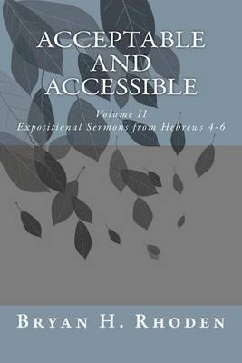 Acceptable and Accessible: Volume II Expositional Sermons from Hebrews 4-6