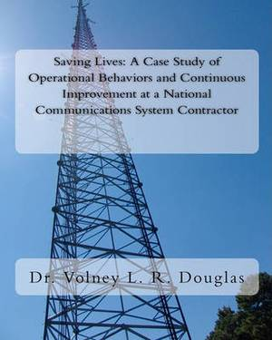 Saving Lives: A Case Study of Operational Behaviors and Continuous Improvement at a National Communications System Contractor
