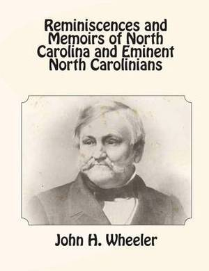 Reminiscences and Memoirs of North Carolina and Eminent North Carolinians