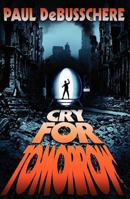 Cry for Tomorrow: A Novel of the Apocalypse