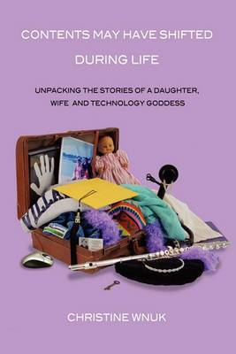 Contents May Have Shifted During Life: Unpacking the Stories of a Daughter, Wife and Technology Goddess