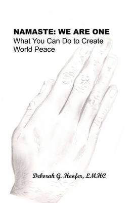 Namaste: We Are One: What You Can Do to Create World Peace