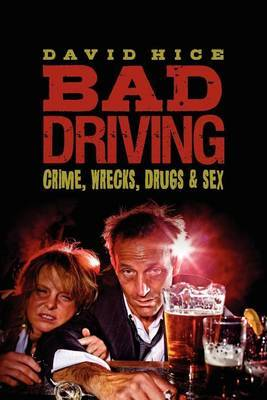 Bad Driving: Crime, Wrecks, Drugs and Sex