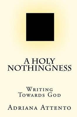A Holy Nothingness: Writing Towards God