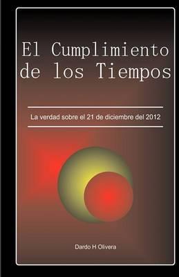 El Cumplimiento de Los Tiempos.: La Verdad Sobre El 21 de Diciembre del 2012