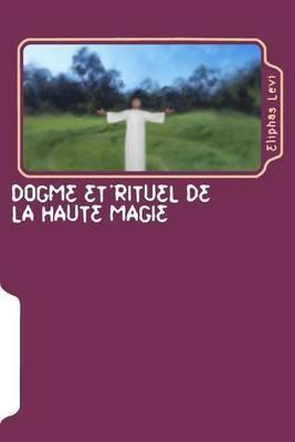Dogme Et Rituel de La Haute Magie: Transcendental Magic: Its Doctrine and Ritual